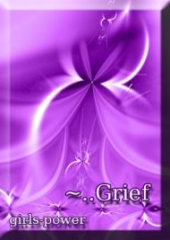 Grief..~