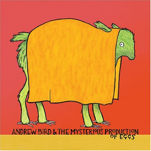 CALEXICO Andrew-bird-the-mysterious-production-of-eggs