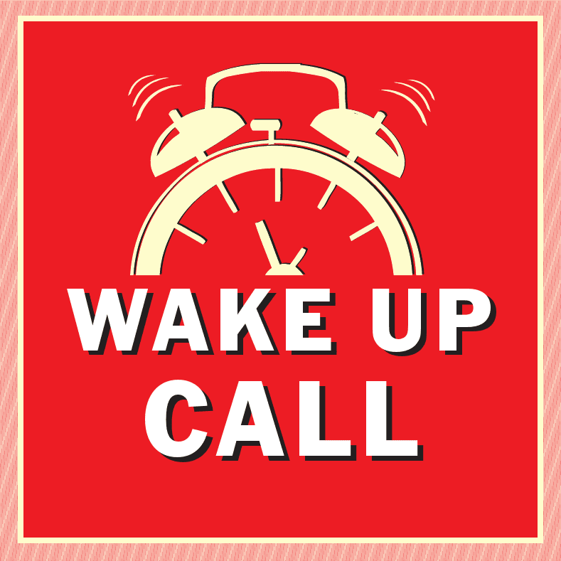 WAKE UP!!! Wake-up-call