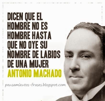 MI BLOC, QUE NO BLOG - Página 7 Frases-Antonio-Machado-hombre-nombre-labios-mujer