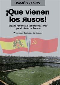 """""""Cuando Franco se metió un gol en propia meta"""" (reseña del libro  '¡Que vienen los rusos!', libro de Ramón Ramos en donde se explica por qué España renunció a jugar contra la URSS en 1960)  9788490450154"""