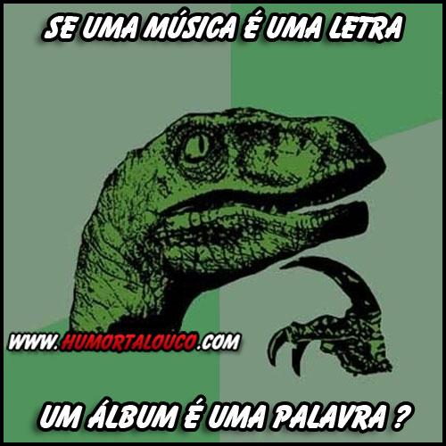 Tirinhas memes - Página 4 Meme-dinosauro-filosofo-pensador-editavel-se-uma-musica-e-uma-letra-um-album-e-uma-frase-humortalouco