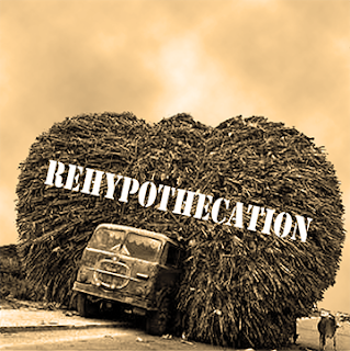 HOW REHYPOTHECATION OF COLLATERAL WORKS....  Rehypothecation