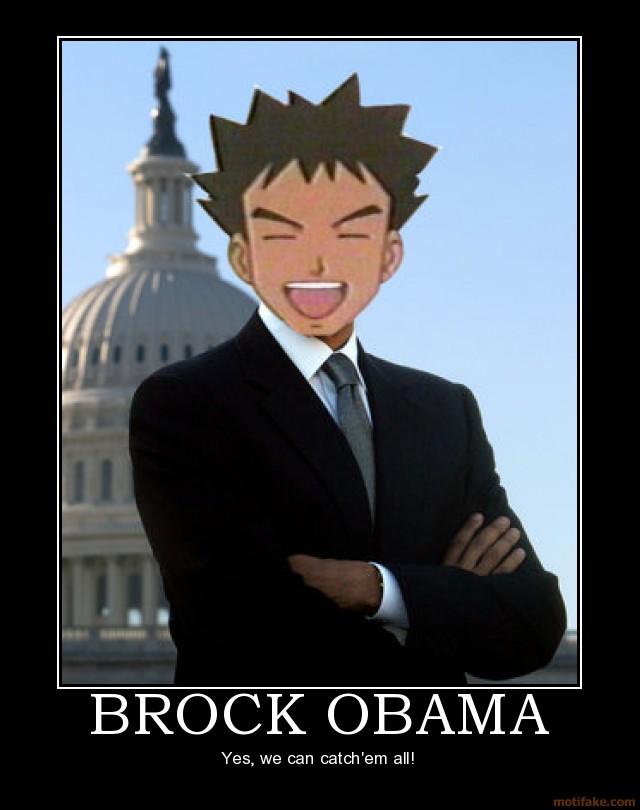 Garb Initiative 2.0, or Trolololol - Page 3 Brock-obama-brock-pokemon-president-demotivational-poster