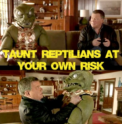 Taunt Reptilians At Your Own Risk  Taunt