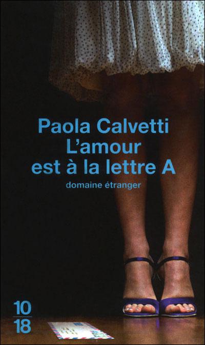 [Calvetti, Paola] L' amour est à la lettre A Paola%2BCalvetti%2Bl%2527Amour%2Best%2B%25C3%25A0%2Bla%2Blettre%2BA