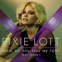 Pixie Awards 2011 >> Siguen los premios... - Página 2 Pixie_Lott_-_What_Do_You_Take_Me_For_single_cover