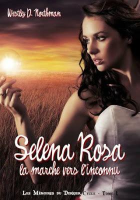 [Northman, Westley D.] Les Mémoires du Dernier Cycle - Tome 1: Selena Rosa, la Marche vers l'Inconnu 71776541