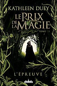 LE PRIX DE LA MAGIE (Tome 1) L'EPREUVE de Kathleen Duey L%2527e%25CC%2581preuve