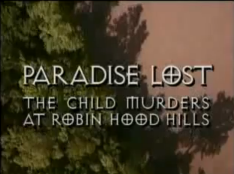 Paradise Lost, The Child Murders at Robin Hood Hills. ParadiseLost-TheChildMurdersAtRobinHoodHills