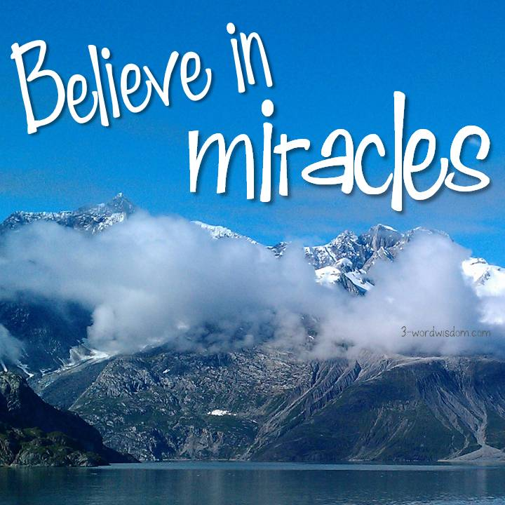 Miracles..... Believe-in-miracles