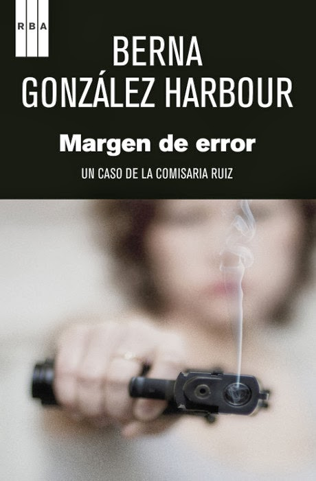 Margen de error - Comisaria Ruiz 02 - Berna González Harbour Unademagiaporfavor-libro-novela-suspense-policiaca-febrero-2014-rba_libros-Margen-de-error-Un-caso-de-la-Comisaria-Ruiz-Berna-Gonzalez-Harbour-portada