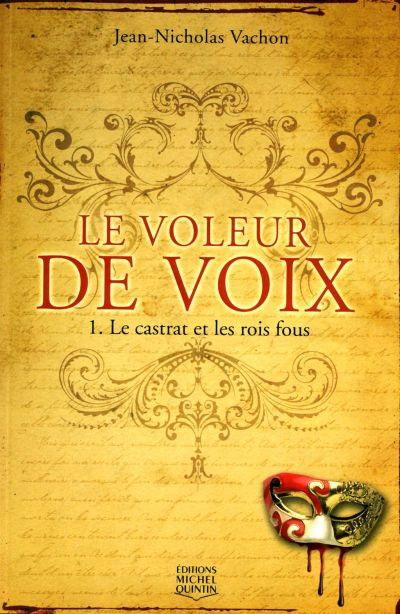 LE VOLEUR DE VOIX (Tome 1) LE CASTRAT ET LES ROIS FOUS de Jean-Nicholas Vachon  1154116-gf