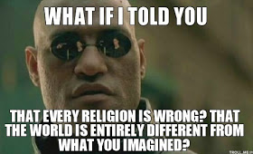 Αναπρογραμματισμος  What-if-i-told-you-that-every-religion-is-wrong-that-the-world-is-entirely-different-from-what-you-imagined