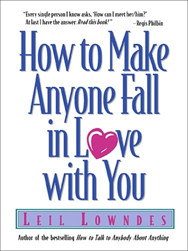 HOW TO MAKE ANYONE FALL IN LOVE WITH YOU How-to-Make-Anyone-Fall-in-Love-With-You-Leil-Lowndes