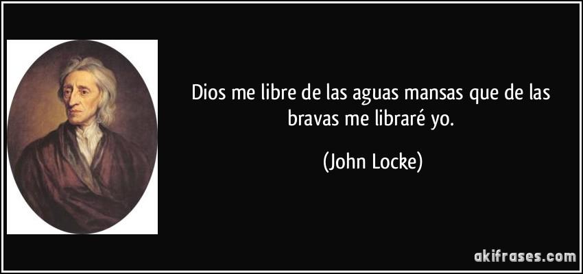 solictud de un subforo Frase-dios-me-libre-de-las-aguas-mansas-que-de-las-bravas-me-librare-yo-john-locke-119767