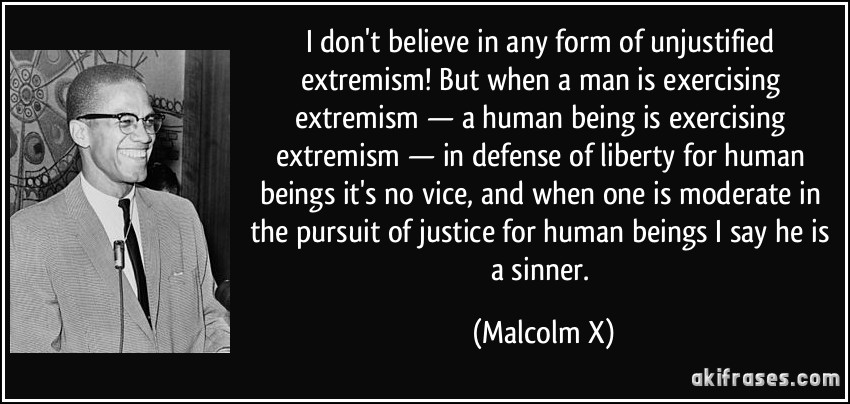 Espero y espero, esperando al paraiso, espero - Página 2 Frase-i-don-t-believe-in-any-form-of-unjustified-extremism-but-when-a-man-is-exercising-extremism-a-malcolm-x-120616