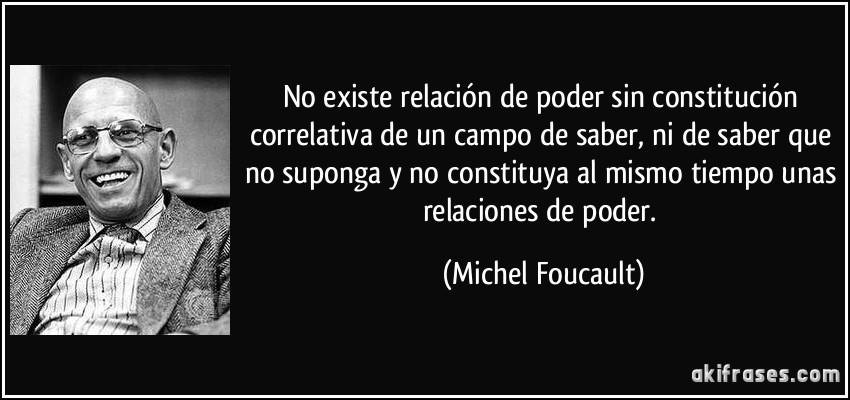 Los fundamentos del genocidio - Página 4 Frase-no-existe-relacion-de-poder-sin-constitucion-correlativa-de-un-campo-de-saber-ni-de-saber-que-no-michel-foucault-194623