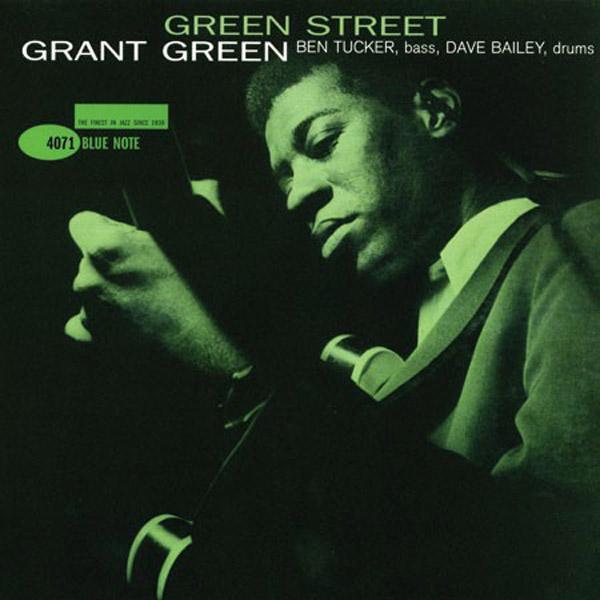 Ce que vous écoutez là tout de suite - Page 37 Grant-green-green-street