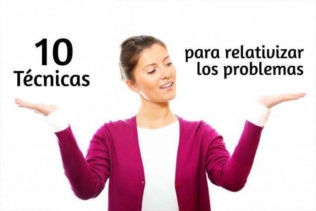 8 - 10 técnicas para relativizar los problemas 10-t%C3%A9cnicas-para-relativizar-problemas-640x427