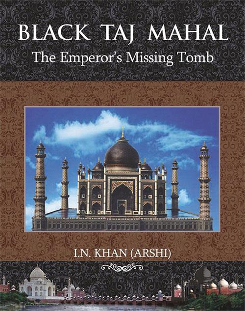 BLACK TAJ MAHAL: The Emperor's Missing Tomb INKhanBook