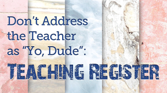 "Don't Address the Teacher as ""Yo, Dude"": Teaching Register 1327724942_register-esl"