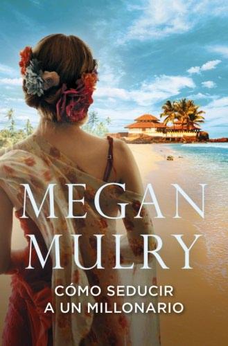 Cómo seducir a un millonario - Megan Mulry ComoseduciraunmillonarioB