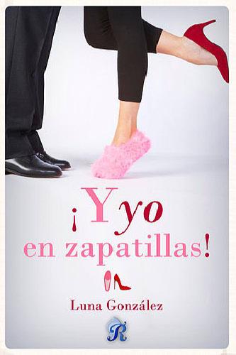 ¡Y yo en zapatillas! - Luna González YyoenzapatillasG
