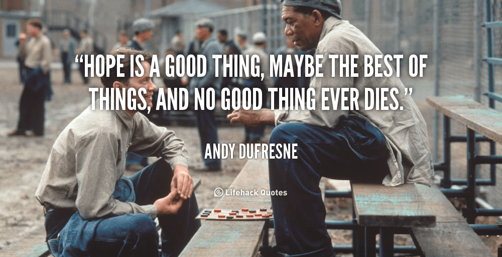 Quote Of The Day Quote-Andy-Dufresne-hope-is-a-good-thing-maybe-the-255198