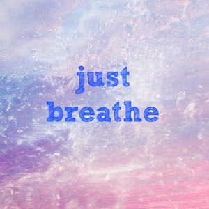 Just Breathe  618385904-justbreathe