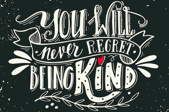 Come from Kindness and Watch Your World Change You-Will-Never-Regret-Being-Kind
