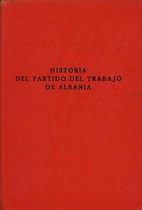Historia del Partido del Trabajo de Albania en un solo tomo - Instituto de Estudios Marxista-Leninistas - Editado por 8 Nentori, Tirana, 1982  Historia_del_partido_del_trabajo_de_albania_segunda_edicion_esp
