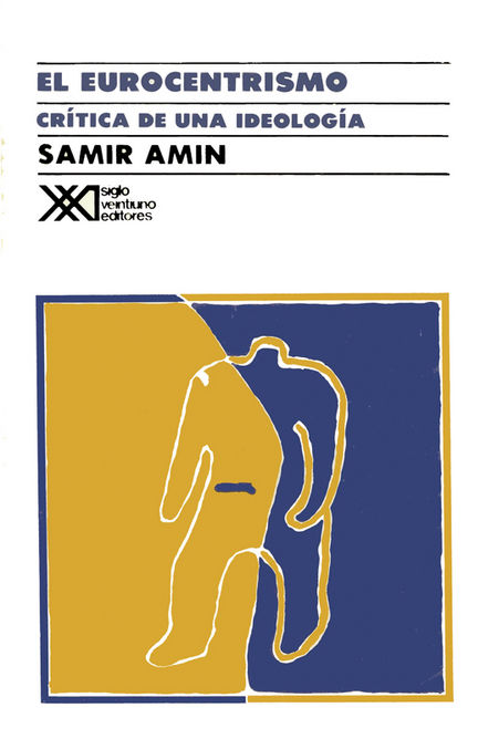 El eurocentrismo: Crítica de una ideología - Samir Amin - en español en 1989 - formato pdf Amineurocentrismocriticadeunaideologia