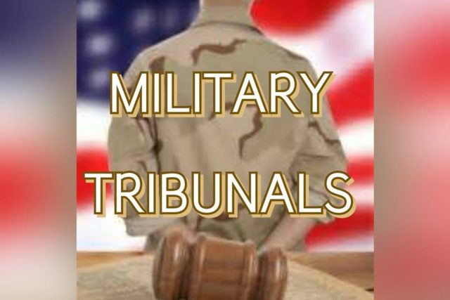 MILITARY TRIBUNALS: Why They Are Absolutely Necessary Military-Tribunal-cover-960x640-640x427