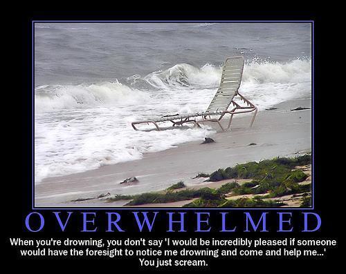 Overwhelmed? Overwhelmed