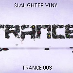 MIXES | SETS | LIVES by ARTISTS MEMBERS SLAUGHTER_VINY__Trance_003