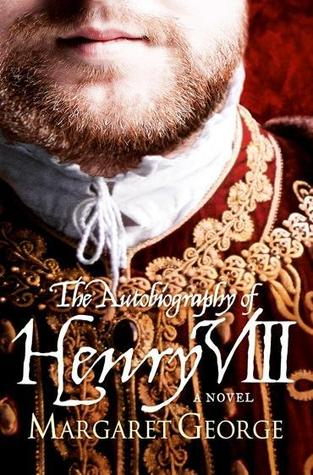 The Autobiography of Henry VIII: with Notes from his Fool, Will Somers: a Novel 912583