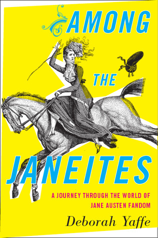 yaffe - Among the Janeites: A Journey Through the World of Jane Austen Fandom de Deborah Yaffe 17196514