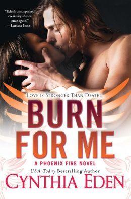 Phoenix Fire - Tome 1 : Burn For Me de Cynthia Eden 17981276