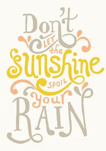 MARIA PATIÑO PRESENTARA EL SALVAME DELUXE ESTE VERANO Dont_let_the_sunshine_spoil_your_rain_quote_large