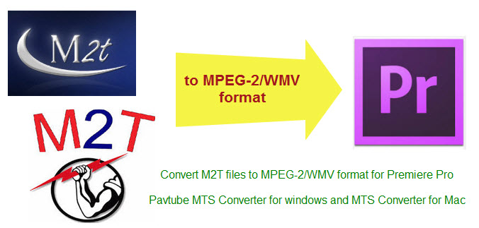 M2T files in Adobe: Convert M2T to MPEG-2 for Premiere Pro  M2t-to-mpeg-2-WMV-for-premiere-pro