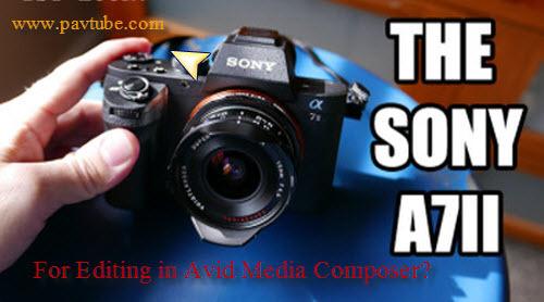XAVC-S in Avid - Edit Sony a7 II XAVC S in Avid MC  Ob_0efe0f_sony-a7i