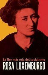 """""""Rosa Luxemburg, la flor más roja del socialismo"""" - texto escrito por Néstor Kohan - biografía de la revolucionaria alemana 87151"""