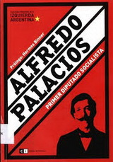 Alfredo Palacios. Primer diputado socialista - Hernán Leandro Brienza - formato pdf 139392
