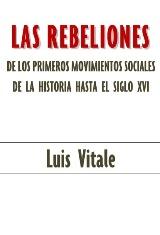 Las rebeliones de los primeros movimientos sociales de la historia hasta el siglo XVI - Luis Vitale Cometa - publicado en 2001 101475