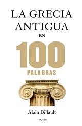 La Grecia Antigua en 100 palabras - libro de divulgación de Alain Billault - formatos pdf, epub y rtf 129056