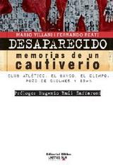 Desaparecido. Memorias de un cautiverio (Mi paso por el Club Atlético, Banco, Olimpo, Pozo de Quilmes y ESMA) - Mario Villani y Fernando Reati 140386