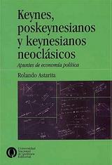 Keynes, poskeynesianos y keynesianos neoclásicos. Apuntes de economía política - Rolando Astarita - año 2009 - formato pdf 139077