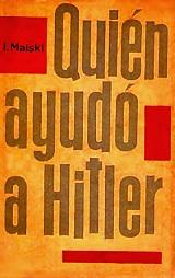 ¿Quién ayudó a Hitler? - Ivan Mikhailovich Maisky - Editorial Progreso - doc y epub 131328