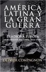 América Latina y La Gran Guerra. El adiós a Europa (Argentina y Brasil, 1914-1949) - Olivier Compagnon - formato Pdf 129019